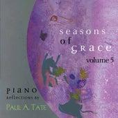 Seasons of Grace, Vol. 5 by Paul A. Tate