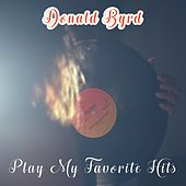 Play My Favorite Hits by Donald Byrd