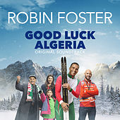 Good Luck Algeria (Original Motion Picture Soundtrack) by Robin Foster