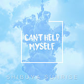 Can't Help Myself de Shibuya Sunrise