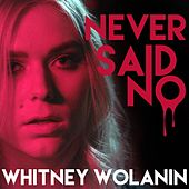 Never Said No by Whitney Wolanin