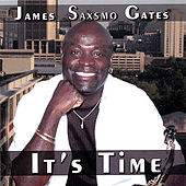 It's Time by James Saxsmo Gates