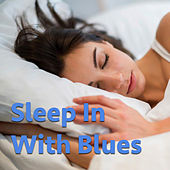 Sleep In With Blues by Various Artists