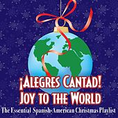 ¡Alegres Cantad! Joy to the World - The Essential Spanish-American Christmas Playlist von Various Artists