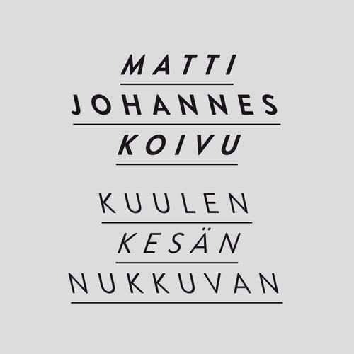 Kuulen kesän nukkuvan by Matti Johannes Koivu