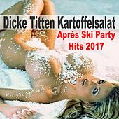 Dicke Titten Kartoffelsalat (Après Ski Party Hits 2017) de Various Artists