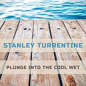 Plunge Into The Cool Wet by Stanley Turrentine