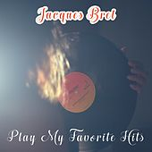 Play My Favorite Hits von Jacques Brel