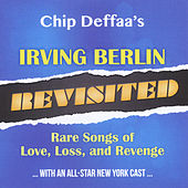 Chip Deffaa's Irving Berlin Revisited: Rare Songs of Love, Loss, And Revenge by Various Artists