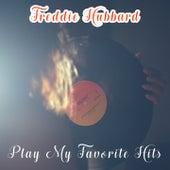 Play My Favorite Hits by Freddie Hubbard