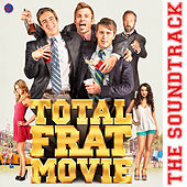 Total Frat Movie (Original Motion Picture Soundtrack) by Various Artists