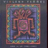 Add It Up (1981-1993) by Violent Femmes