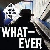 Whatever (Remixes) by Roisin Murphy