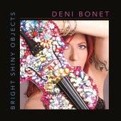 Bright Shiny Objects by Deni Bonet