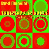 Christmas Is Happy (For Fortunate People) by Bird Mancini