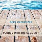 Plunge Into The Cool Wet by Bert Kaempfert