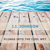Plunge Into The Cool Wet by J.J. Johnson