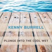Plunge Into The Cool Wet von Kenny Burrell