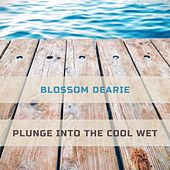 Plunge Into The Cool Wet by Blossom Dearie