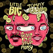 Give Me Your Money by Big Little