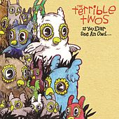 If You Ever See An Owl... by Terrible Twos