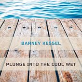 Plunge Into The Cool Wet by Barney Kessel
