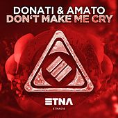 Don't Make Me Cry by Donati