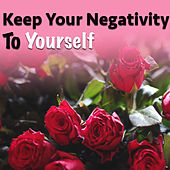 Keep Your Negativity To Yourself von Various Artists