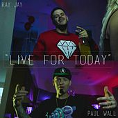 Live for Today (feat. Paul Wall) by Kay-Jay