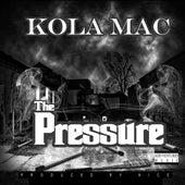 The Pressure by KolaMac