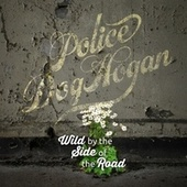 Wild By The Side Of The Road by Police Dog Hogan