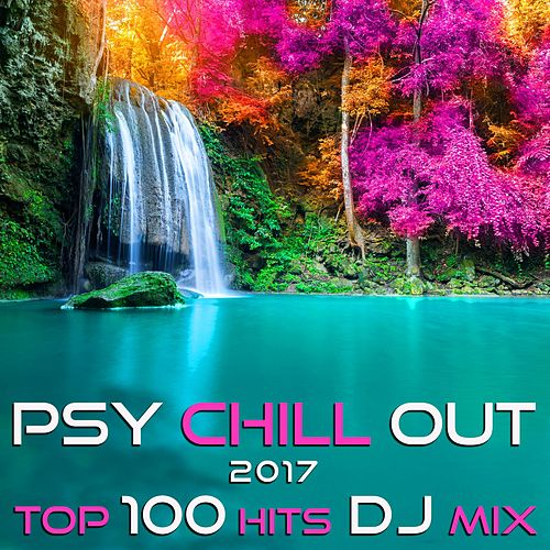 Psy Chill Out 2017 Top 100 Hits DJ Mix by Various Artists