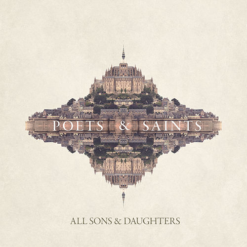 Poets & Saints (Album Commentary) by All Sons & Daughters