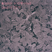 Scissor And Thread Best Of 2016 by Various Artists