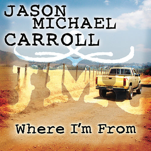 Where I'm From by Jason Michael Carroll