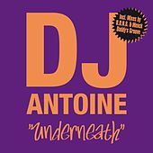 Underneath (The Alternative Mixes) von DJ Antoine