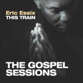 This Train: The Gospel Sessions de Eric Essix