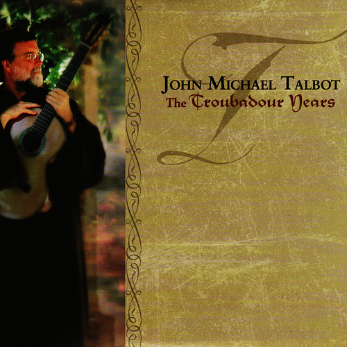The Troubadour Years by John Michael Talbot