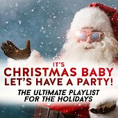 It's Christmas Baby - Let's Have a Party! the Ultimate Playlist for the Holidays by Various Artists