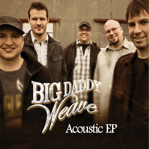 Acoustic EP by Big Daddy Weave