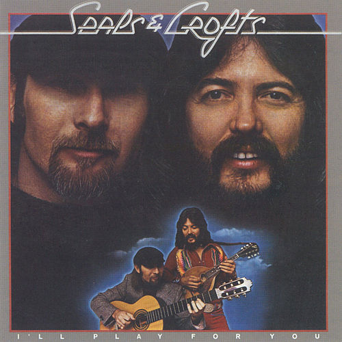 I'll Play For You by Seals and Crofts