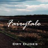 Fairytale de Dry Dudes