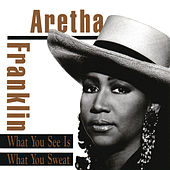 What You See Is What You Sweat de Aretha Franklin
