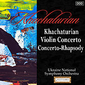 Khachaturian: Violin Concerto - Concerto-Rhapsody by Various Artists