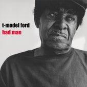 Bad Man de T-Model Ford