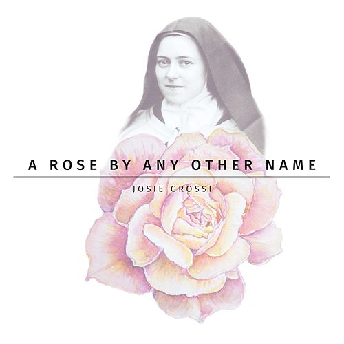A Rose By Any Other Name by Josie Grossi