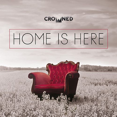 Home Is Here by The Crowned