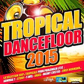 Tropical Dancefloor 2015 (La sélection 100% tropicale pour prolonger l'été) de Various Artists