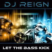 Let the Bass Kick by Dj Reign