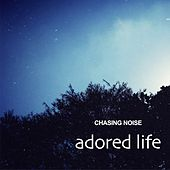 Adored Life by Chasing Noise